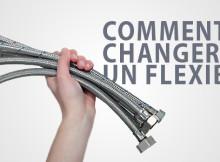 Comment changer un flexible